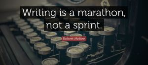 Writing is a marathon, not a sprint.