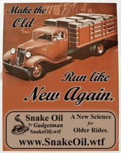 The oldest of engines benefit the most from Snake Oil by Gadgetman with power AND longevity!