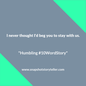 "Snapshot Storyteller | ""Humbling #10WordStory"" | www.snapshotstoryteller.com #amwriting #snapshotstoryteller #creativestoryteller #creative #storyteller #creativewriter #IWrite #WriteOn #shortstory #shortstories #10wordstory #10wordshortstories"
