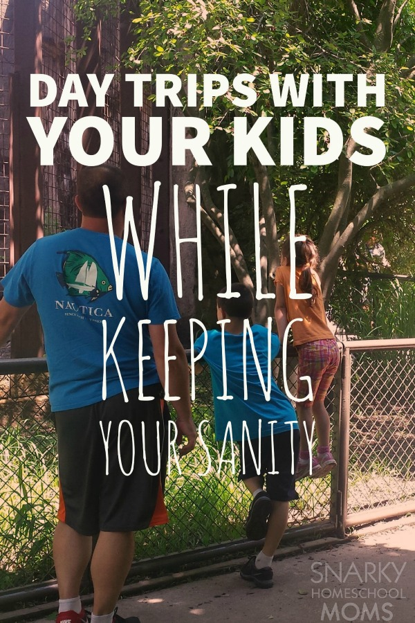 Day trips with your kids while keeping your sanity - Snarky Homeschool Moms - day trip tips - field trip tips