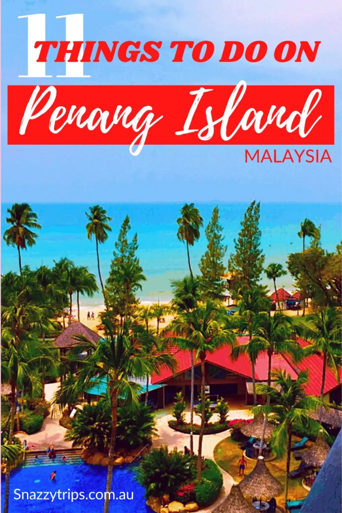 THINGS TO DO ON ISLAND OF PENANG 6 Snazzy Trips