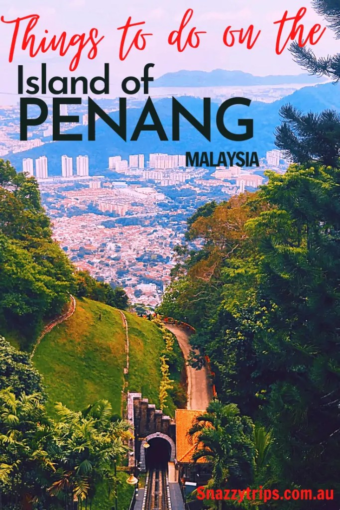 things to do on the Island of Penang Malaysia