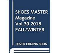 【9/28】SHOES MASTER Magazine Vol.30 2018FW 発売決定!