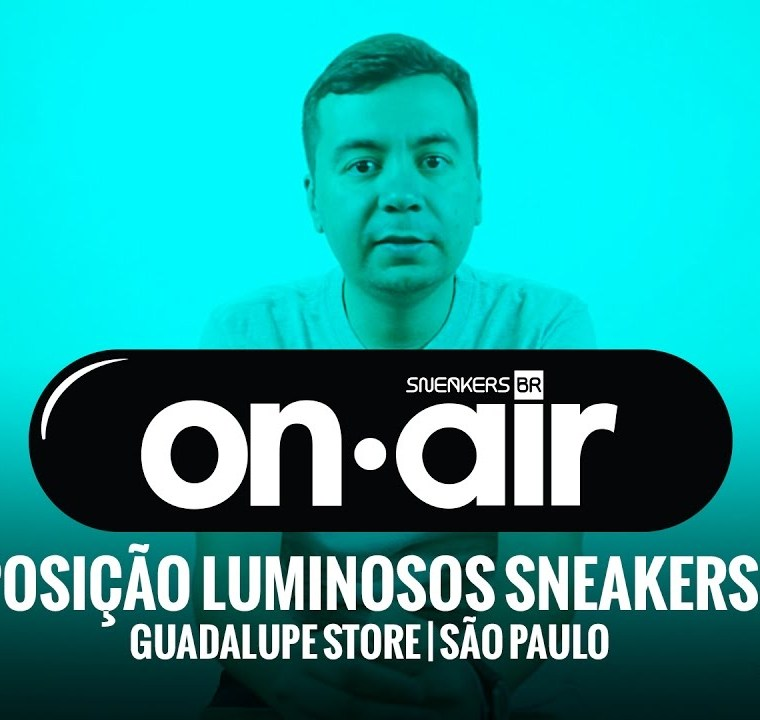 SneakersBR OnAIR Vol. 7 – Expo SBR OnAIR E Festinha Na Guadalupe Store