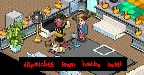 Dispatches From Habbo Hotel