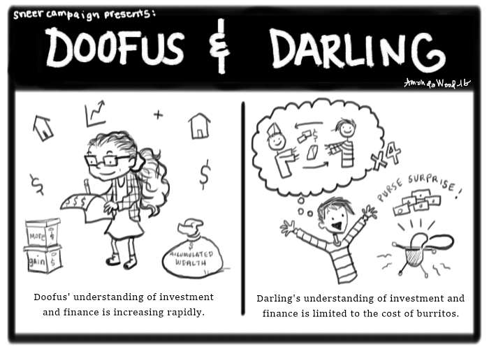 "A square comic titled Doofus and Darling along the top. The panel is divided in two.   On the left, a comically short girl with glasses and long fluffy hair signs a money paper and is surrounded by symbols of wealth like the ""stocks chart"" arrow going up, up, up! The caption under this drawing says: ""Doofus' understanding of investment and finance is increasing rapidly.""  On the right, a girl with a striped shirt and an asymmetrical hairdo raises her arms in victory as her little purse surprises her with five dollar bills of indeterminate amounts. She has a thought bubble where she exchanges the money for food with a fast food worker. This caption reads, ""Darling's understanding of investment and finance is limited to the cost of burritos."