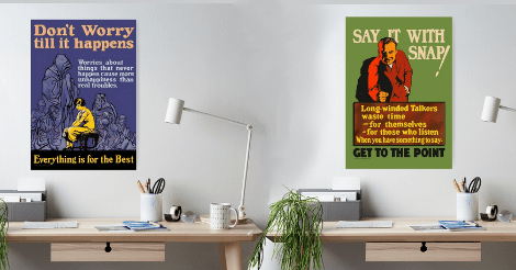 "A combination of redbubble poster product images: two identical desks with posters above them. The poster on the left is blue with a yellow girl surrounded by worries. In large pink type it says ""Don't Worry Till It Happens."" At the bottom it says in yellow: ""Everything is for the best."" There is white text in between but it is too hard to see in this scaled down image.  The poster on the right is green with a man in a brown suit slamming his hand on a desk. In light yellow, it says ""Say it with snap!"" At the bottom, in black, it shouts ""Get to the Point!"" In between those two is smaller yellow text that is too hard to read in this scaled down image."