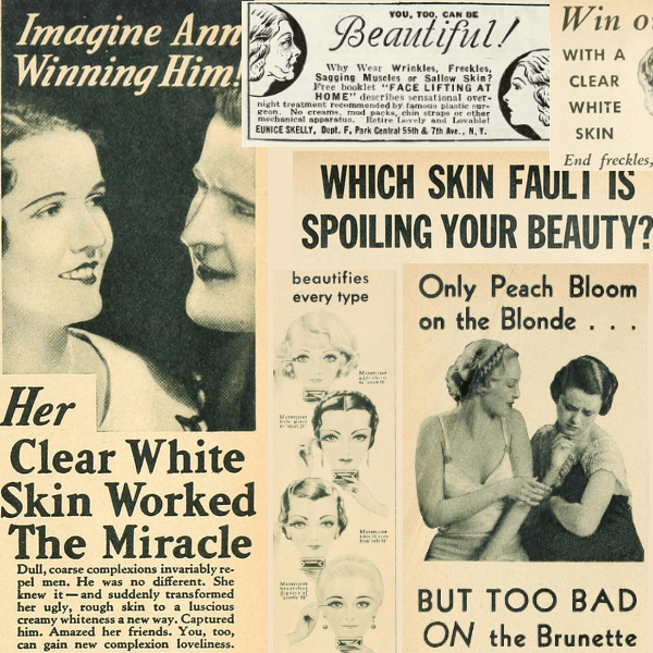 A collage of 1930s pieces of ads that show a lot of white women and reference to clear white skin and pity for brunettes. Also freckles are regarded as being as unsightly as pimples.