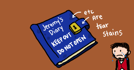 "An illustration with a brown background of a blue book with a lock. The book says on it, ""Jeremy's Diary. Keep Out! Do Not Open!"" Arrows to the side helpfully point out tear stains. And Jeremy from the other illustrations is looking at the book, actively weeping."