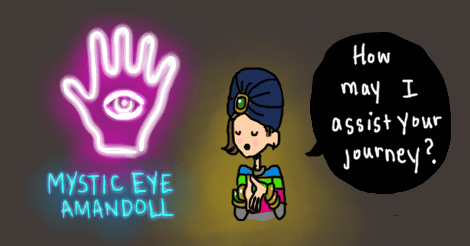 "A drawing where there is a neon sign with a hand with an eye in it. The sign says ""Mystic Eye Amandoll."" Next to it, Amandoll is wearing a turban and looking mystical. She is saying ""How may I assist your journey?"""