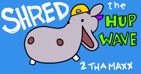 "A very simple cartoon of a happy hippo head with a yellow and purple backwards baseball cap. Around its head, the words say ""shred the hup wave to the max"" in very dated 1990s extreme with just an x talk."