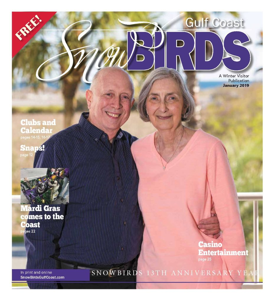 January 2019 Issue of Snowbirds Gulf Coast is available now online and at locations across the Gulf Coast.