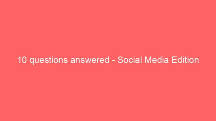 10 questions answered - Social Media Edition 2