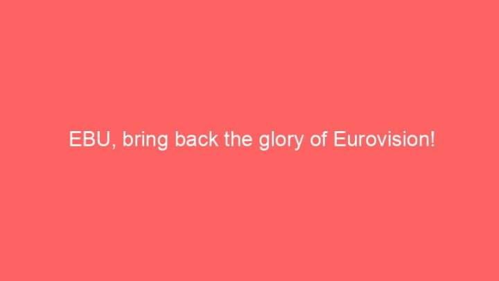 EBU, bring back the glory of Eurovision! 3