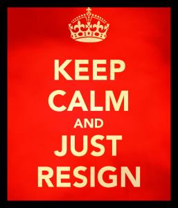 Keep Calm & Resign