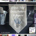 85 Kitchen Towel Sewing Patterns Projects So Sew Easy