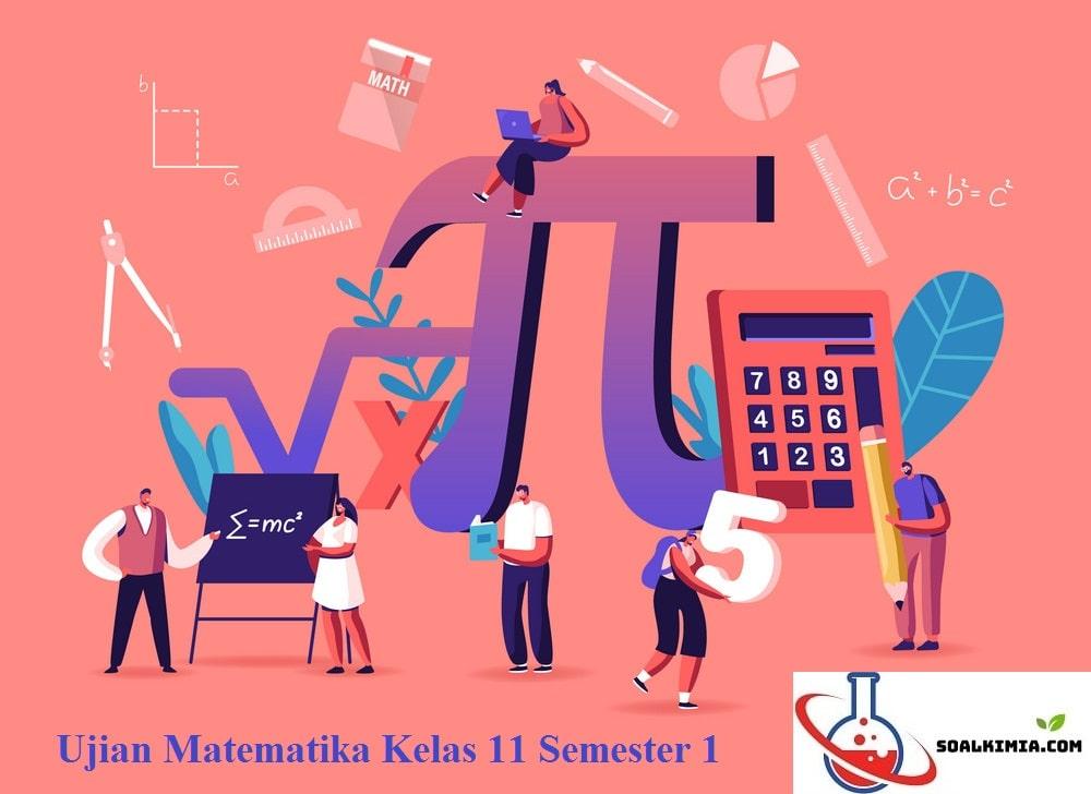Materi matematika yang dirangkum berikut ini merupakan matematika wajib dan peminatan. Contoh Soal Ujian Matematika Kelas 11 Semester 1 : Rpp 1