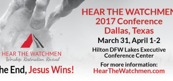 Join Me At The Hear the Watchmen Conference Dallas 2017 – March 31 – April 2