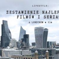 ZESTAWIENIE NAJLEPSZYCH FILMÓW I SERIALI Z LONDYNEM W TLE
