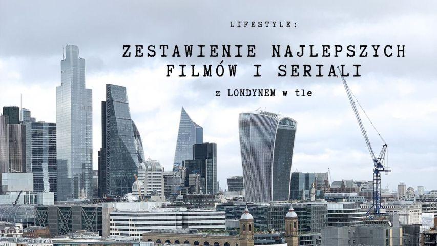 ZESTAWIENIE NAJLEPSZYCH FILMÓW I SERIALI Z LONDYNEM W TLE | SoBio Beauty Boutique