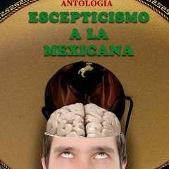 Antología Escepticismo a la Mexicana