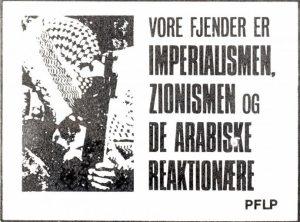 """PFLP parole """"Vore Fjender er: Imperialismen, zionismen og de arabiske reaktionære"""" på dansk plakat lavet af Kommunistisk Ungdomsforbund, 1970 [Text in English: Our enemies are Imperialism, Zionism and the Arab Reactionaires]"""