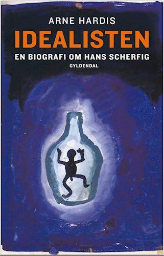 Arne Herdis: Idealisten : en biografi om Hans Scherfig