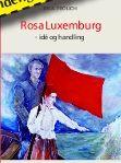 """Omlag for den danske bogen """"Rosa Luzemburg - idé og handling"""" af Paul Frölich 2010"""