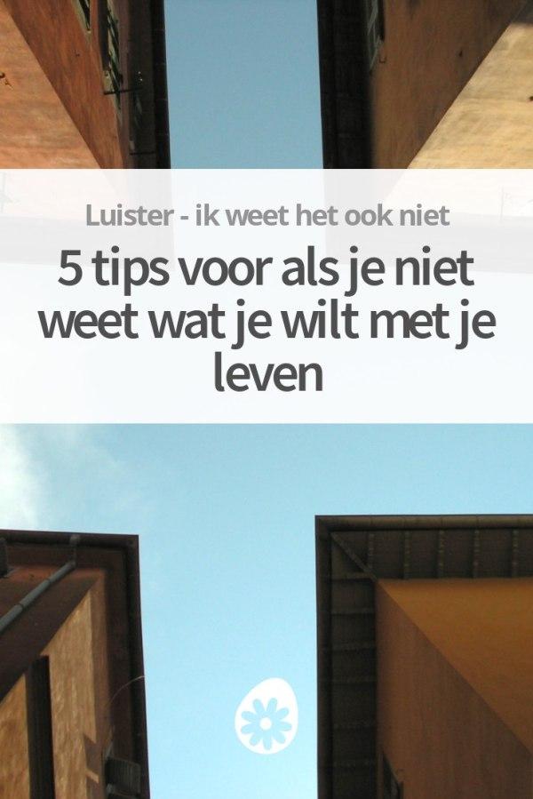 5 tips voor als je niet weet wat je wilt met je leven ...