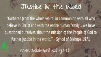 """""""Gathered from the whole world, in communion with all who believe in Christ and with the entire human family... we have questioned ourselves about the mission of the People of God to further justice in the world."""" Synod of Bishops 1971"""