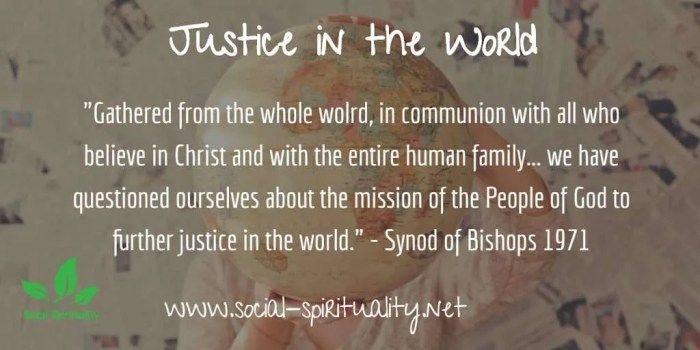 """Gathered from the whole world, in communion with all who believe in Christ and with the entire human family... we have questioned ourselves about the mission of the People of God to further justice in the world."" Synod of Bishops 1971"