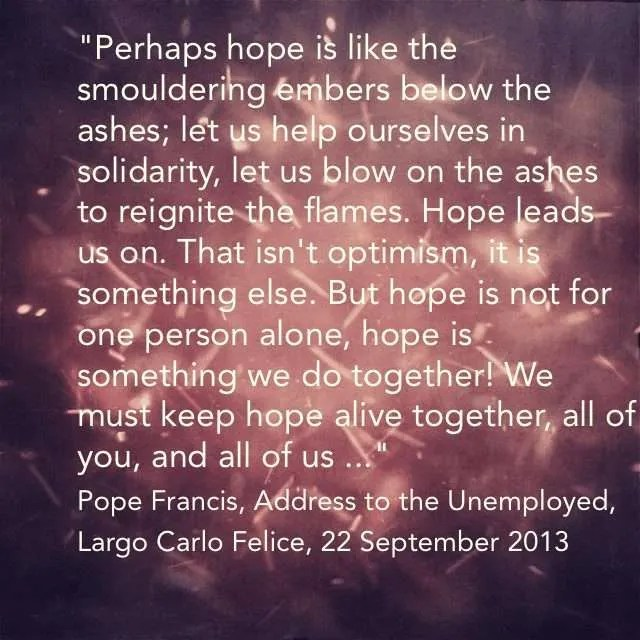perhaps hope is like the smouldering embers below the ashes let us help ourselves