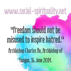"""Freedom should not be misused to inspire hatred."" Archbishop Charles Bo, Archbishop of Yangon, 16 June 2014."