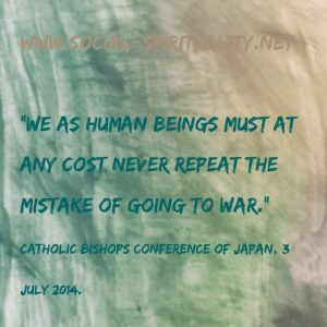 """We as human beings must at any cost never repeat the mistake of going to war."" Catholic Bishops Conference of Japan,3 July 2014."