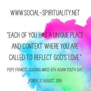 """""""Each of you has a unique place and context where you are called to reflect God's love."""" Pope Francis, Closing Mass 6th Asian Youth Day, Korea, 17 August 2014."""