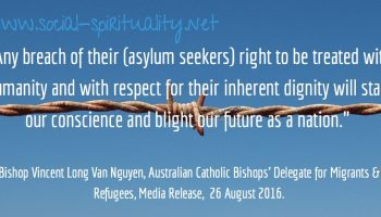"""Any breach of their right to be treated with humanity and with respect for their inherent dignity will stain our conscience and blight our future as a nation."" Bishop Vincent Long Van Nguyen, Australian Bishops' Delegate for Migrants and Refugees, Media Release 26 August 2016 (issued ahead of Migrant and Refugee Sunday 2016). Background image of barbed wire."