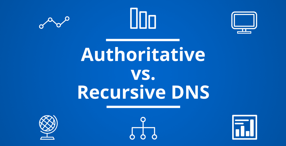 Authoritative vs. Recursive DNS