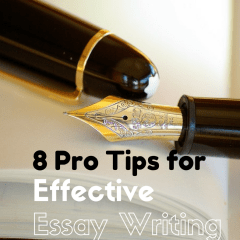 8 Pro Tips for Effective Essay Writing