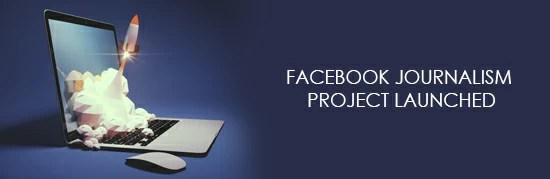 Facebook Journalism Project launched