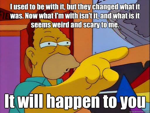 i used to be with it - grampa simpson