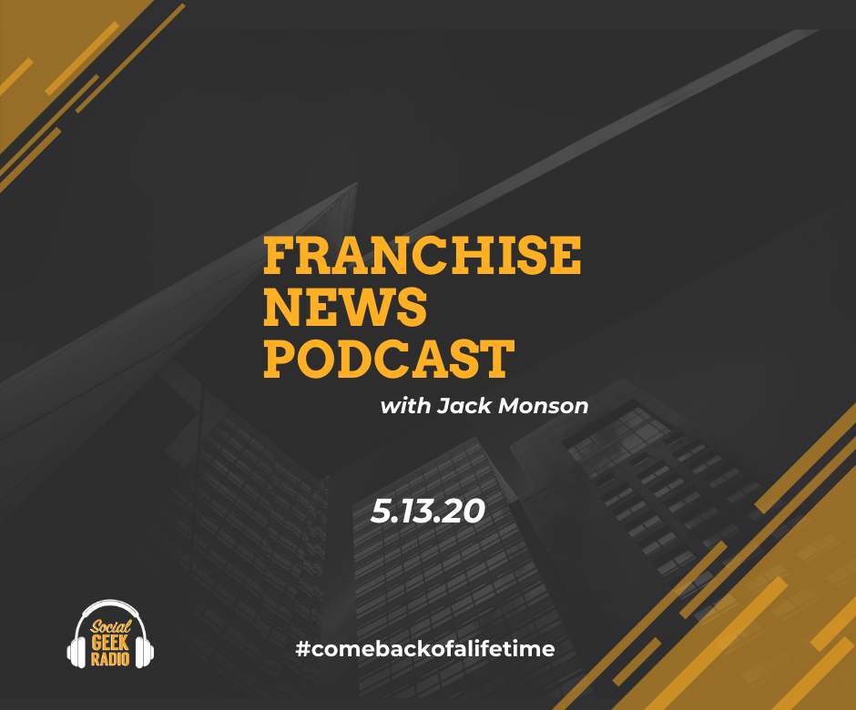 Franchise News Podcast 5.13.2020
