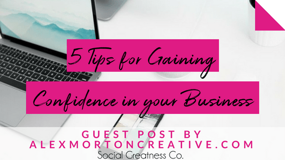5 Tips for Gaining Business Confidence and Showing Up Undeniably as Yourself