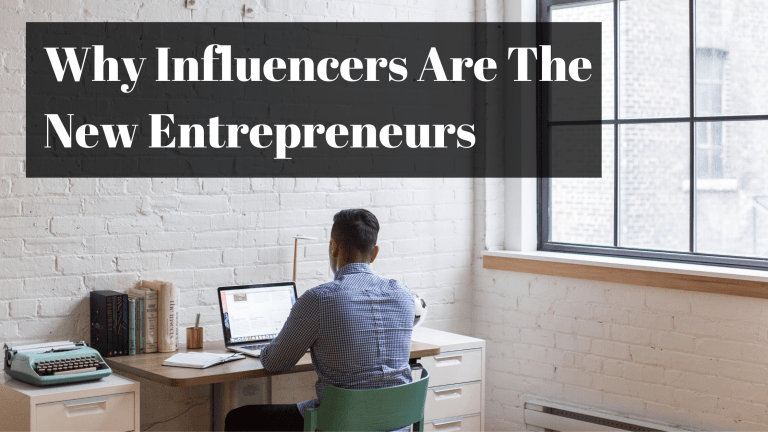 Why Influencers Are The New Entrepreneurs