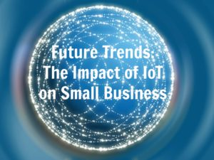 Future Trends: The Impact of IoT on Small Business