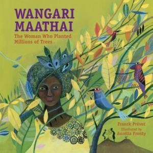 Wangari Maathai: The Woman Who Planted a Million Trees
