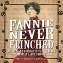 Fannie Never Flinched: One Woman's Courage in the Struggle for American Labor Rights