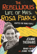 The Rebellious Life of Mrs. Rosa Parks: Young Readers Edition