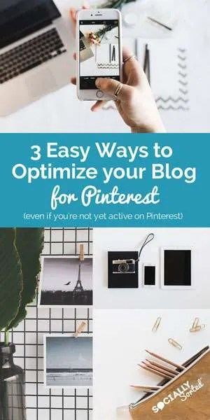 3 Easy Ways to Optimize Your Blog for Pinterest - even if you are not yet Pinning content to Pinterest.