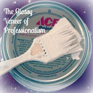 The Glossy Veneer of Professionalism