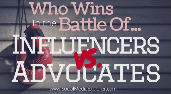 Who Wins in the Battle of Influencers VS. Advocates